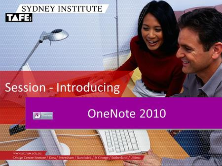 Session - Introducing OneNote 2010. Ambition in Action www.sit.nsw.edu.au Agenda /What is OneNote? /Navigation – Notebooks, sections, pages /Adding content.