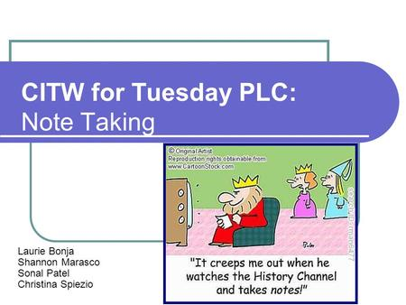 CITW for Tuesday PLC: Note Taking Laurie Bonja Shannon Marasco Sonal Patel Christina Spiezio.