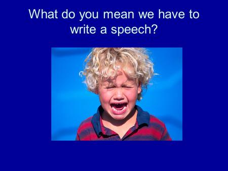 What do you mean we have to write a speech?. Yes, that's right you will be writing a persuasive speech. A persuasive speech is one in which the speaker.