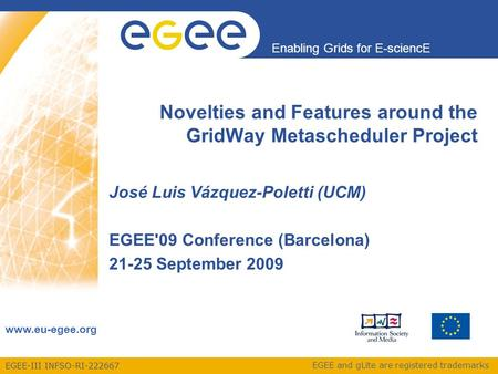 EGEE-III INFSO-RI-222667 Enabling Grids for E-sciencE www.eu-egee.org EGEE and gLite are registered trademarks, Novelties and Features around the GridWay.