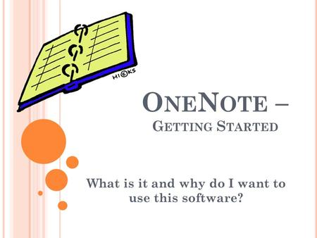 O NE N OTE – G ETTING S TARTED What is it and why do I want to use this software?
