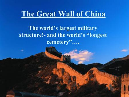 "The Great Wall of China The world's largest military structure!- and the world's ""longest cemetery""…."