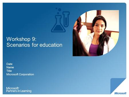 Workshop 9: Scenarios for education Date Name Title Microsoft Corporation.