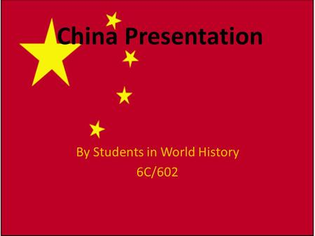 China Presentation By Students in World History 6C/602.