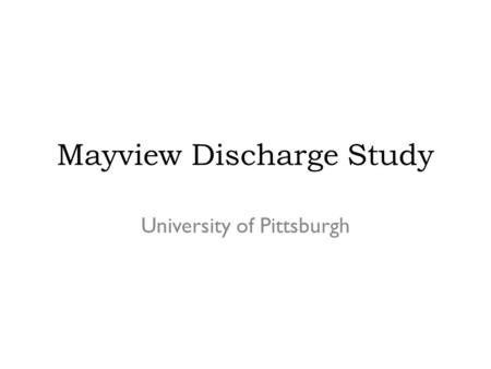 Mayview Discharge Study University of Pittsburgh.