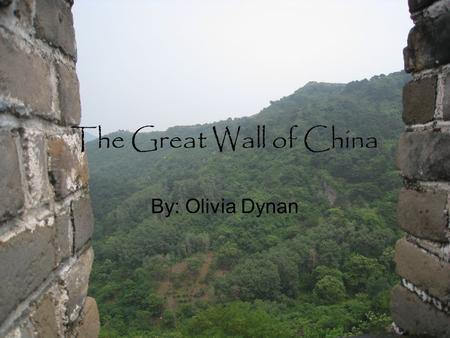The Great Wall of China By: Olivia Dynan.