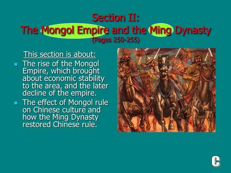 Section II: The Mongol Empire and the Ming Dynasty (Pages 250-255) This section is about: This section is about: The rise of the Mongol Empire, which brought.