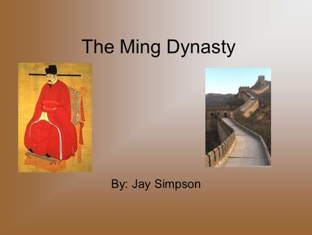 The Ming Dynasty By: Jay Simpson. The Cause Mongol rule of China had reached its end due to civil war and increasing accent of the sedentary Chinese 'Way.
