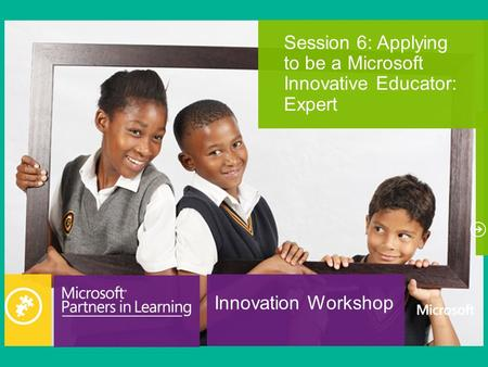 Innovation Workshop Session 6: Applying to be a Microsoft Innovative Educator: Expert.
