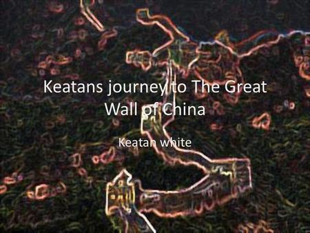 Keatans journey to The Great Wall of China Keatan white.