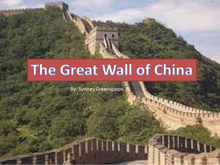 By: Sydney Greenspoon 7B. The structure that I am doing is The Great Wall Of China. It is located in Beijing, China. It stretches from Shanhaiguan to.