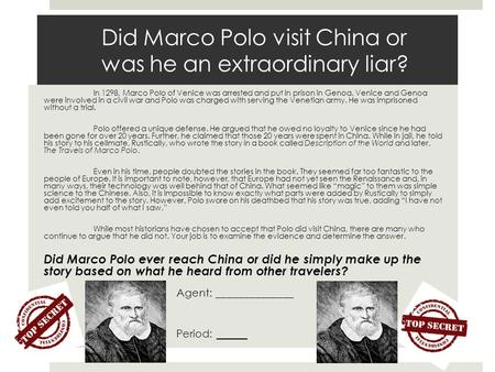 did marco polo go to china essay You have not saved any essays throughout history there has always been the question of marco polo's adventure to china the travel to china is not documented in any historical references in china which would lead one to believe it never happened further evidence proves that he did not go to china.