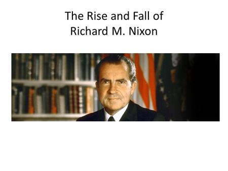 The Rise and Fall of Richard M. Nixon. Trip to China President Nixon pursued two important policies that both culminated in 1972. In February he visited.