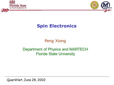 Elshan Akhadov Spin Electronics QuarkNet, June 28, 2002 Peng Xiong Department of Physics and MARTECH Florida State University.