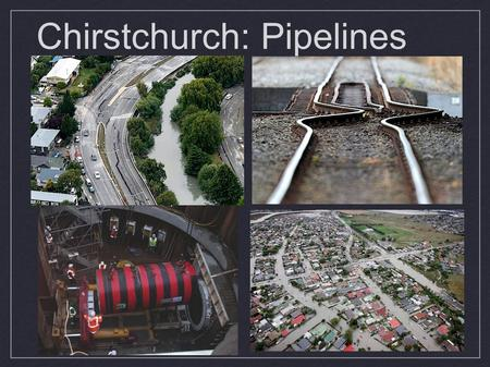 Chirstchurch: Pipelines. Earthquake Concerns on Underground Pipes Wave propagation Permanent ground deformation Liquefaction Can lead to pipe leakage.