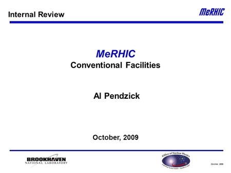 October, 2009 MeRHIC Conventional Facilities Al Pendzick October, 2009 Internal Review.