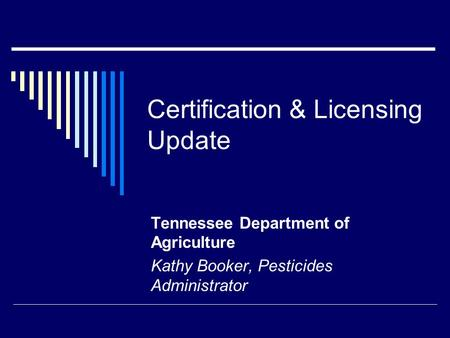 Certification & Licensing Update Tennessee Department of Agriculture Kathy Booker, Pesticides Administrator.