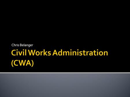 Chris Belanger.  The Civil Works Administration started on November 8, 1933 when President Franklin D. Roosevelt passed it.