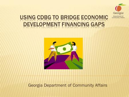 Georgia Department of Community Affairs.  States have programs to:  Recruit (usually state funded)  Market (federal and state mix)  Develop Products.