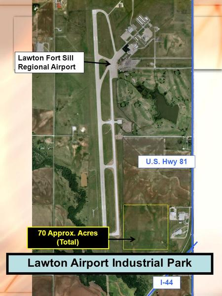 Lawton Fort Sill Regional Airport Lawton Airport Industrial Park U.S. Hwy 81 I-44 70 Approx. Acres (Total)