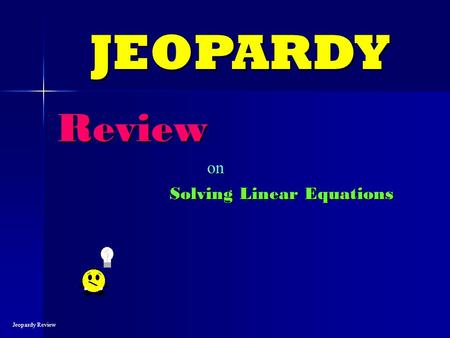 Review Solving Linear Equations JEOPARDY Jeopardy Review on.