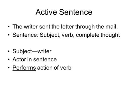 Active Sentence The writer sent the letter through the mail.