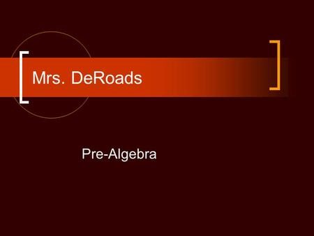 Mrs. DeRoads Pre-Algebra. Curriculum Standards Based Operations with whole numbers, decimals, fractions, percents, positive and negative numbers Use ratio,