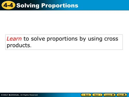 4-4 Solving Proportions Learn to solve proportions by using cross products.