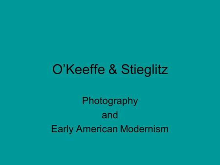 O'Keeffe & Stieglitz Photography and Early American Modernism.