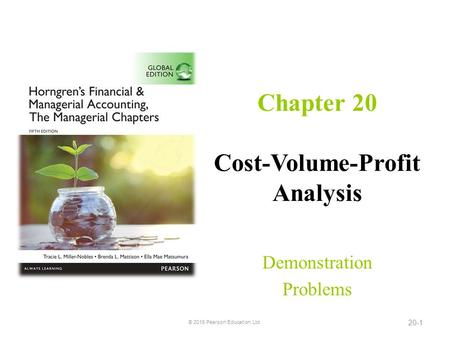 Chapter 20 Cost-Volume-Profit Analysis Demonstration Problems © 2016 Pearson Education, Ltd. 20-1.