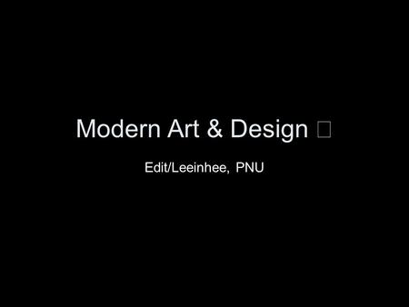 Modern Art & Design Ⅲ Edit/Leeinhee, PNU. Photography Although not a new medium, photography was rapidly developing during this time period. Artists began.