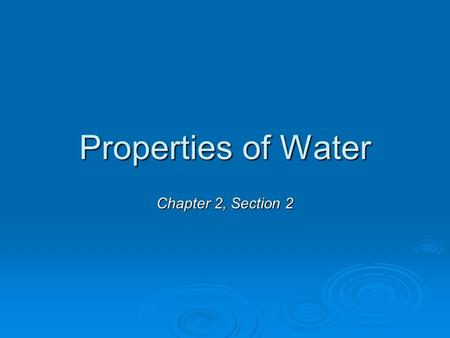 Properties of Water Chapter 2, Section 2. Water is a Polar Molecule  the uneven distribution of electrons between the oxygen and hydrogen atoms creates.