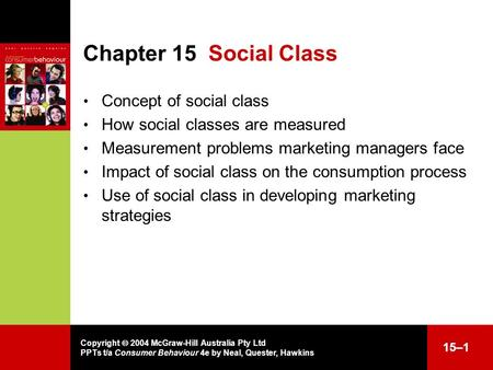 Copyright  2004 McGraw-Hill Australia Pty Ltd PPTs t/a Consumer Behaviour 4e by Neal, Quester, Hawkins 15–1 Chapter 15Social Class Concept of social class.