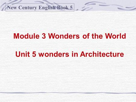 Module 3 Wonders of the World Unit 5 wonders in Architecture New Century English Book 5.