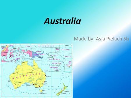 Australia Made by: Asia Pielach 5b.
