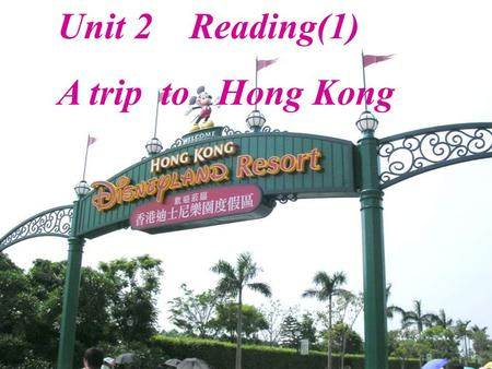 Unit 2 Reading(1) A trip to Hong Kong Free-talk: 1. Have you been to a place of interest? Where is it? What do you think of it? 2. If you have enough.