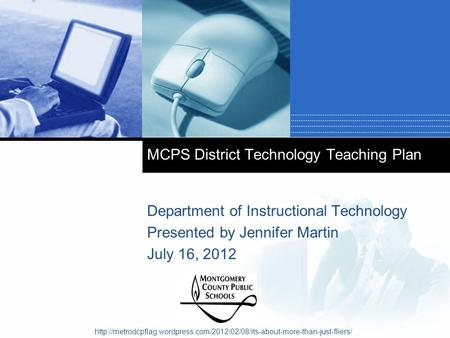 Company LOGO MCPS District Technology Teaching Plan Department of Instructional Technology Presented by Jennifer Martin July 16, 2012
