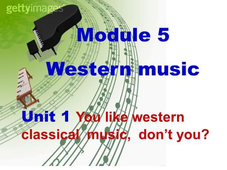 Module 5 Western music Unit 1 You like western classical music, don't you?