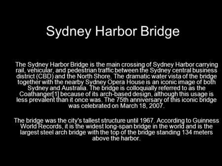 Sydney Harbor Bridge The Sydney Harbor Bridge is the main crossing of Sydney Harbor carrying rail, vehicular, and pedestrian traffic between the Sydney.