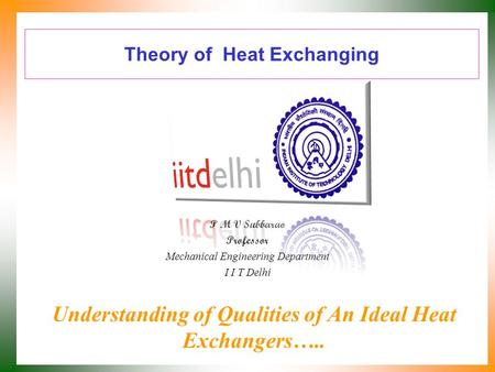 Theory of Heat Exchanging P M V Subbarao Professor Mechanical Engineering Department I I T Delhi Understanding of Qualities of An Ideal Heat Exchangers…..