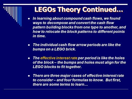LEGOs Theory Continued… ● In learning about compound cash flows, we found ways to decompose and convert the cash flow pattern building blocks from one.