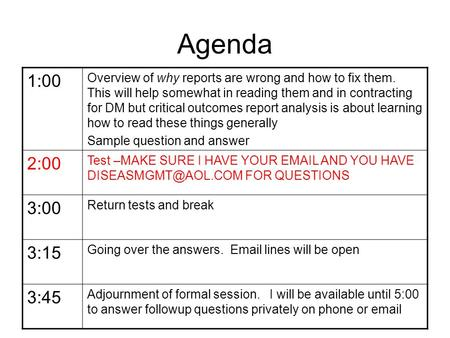 Agenda 1:00 Overview of why reports are wrong and how to fix them. This will help somewhat in reading them and in contracting for DM but critical outcomes.