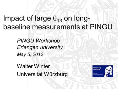 Impact of large  13 on long- baseline measurements at PINGU PINGU Workshop Erlangen university May 5, 2012 Walter Winter Universität Würzburg TexPoint.