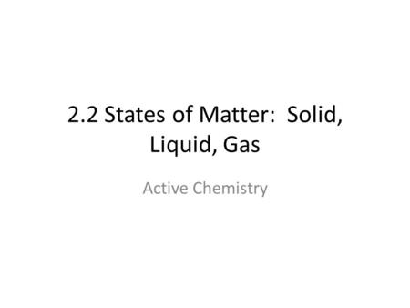 2.2 States of Matter: Solid, Liquid, Gas
