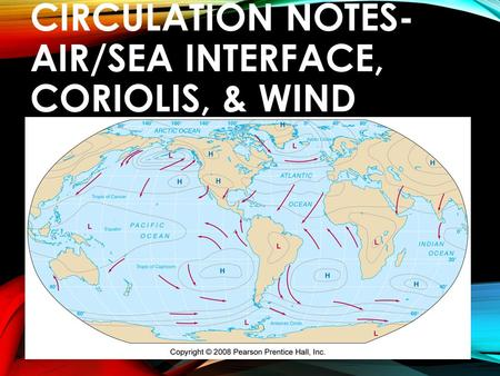ATMOSPHERIC CIRCULATION NOTES- AIR/SEA INTERFACE, CORIOLIS, & WIND.