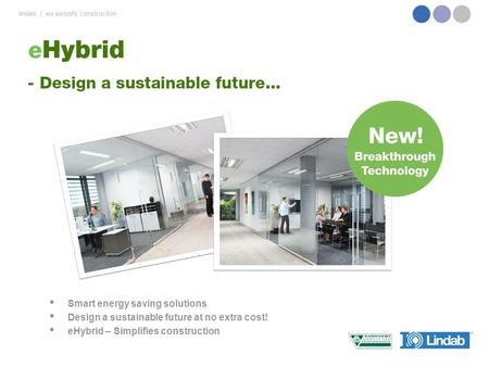 Lindab | we simplify construction Smart energy saving solutions Design a sustainable future at no extra cost! eHybrid – Simplifies construction.