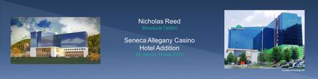 Nicholas Reed Structural Option Seneca Allegany Casino Hotel Addition AE Senior Thesis 2013 Courtesy of Jim Boje, PE.