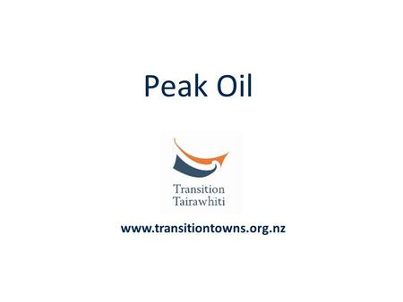 Peak Oil www.transitiontowns.org.nz. oil is a finite, non- renewable resource Peak oil is a label for the problem of the peak in global oil production.