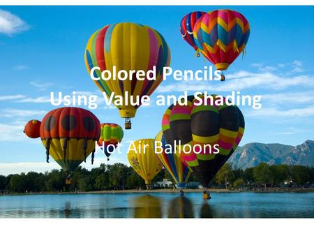 Colored Pencils Using Value and Shading Hot Air Balloons.