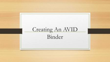 Creating An AVID Binder. What kind of binder? You need a BIG 3 inch binder. Any color will do!